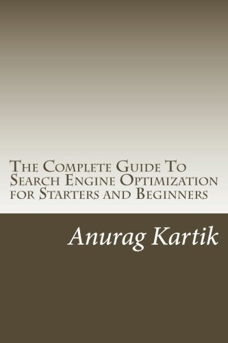 The Complete Guide To Search Engine Optimization for Starters and Beginners: The Basics of SEO
