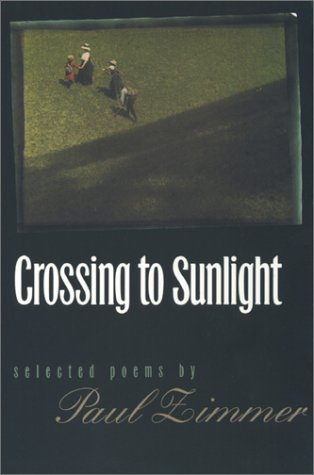 Crossing to Sunlight : Selected Poems, PAUL ZIMMER