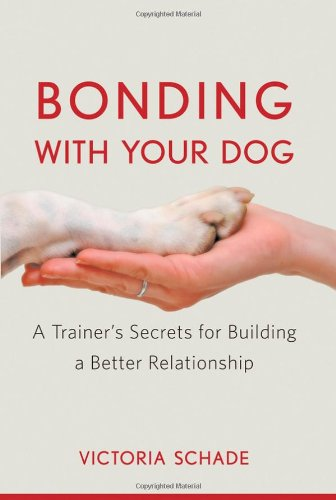 Bonding with Your Dog: A Trainer's Secrets for Building a Better Relationship