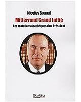 Mitterand Grand Initié : Les tentations ésotériques d'un Président