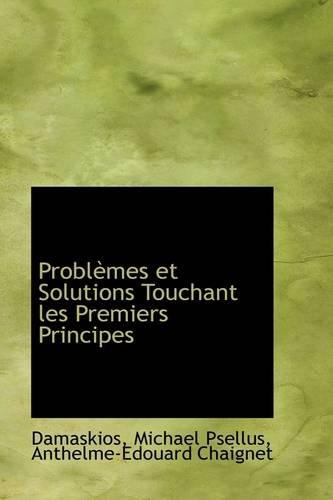 Problèmes et Solutions Touchant les Premiers Principes