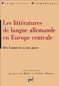 Littératures de langue allemande en Europe centrale : Des Lumières à nos jours par Jacques Le Rider