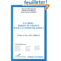 La crise : risque ou chance pour la communication: Les actes du colloque, 26 & 27 septembre 1997, Université de...