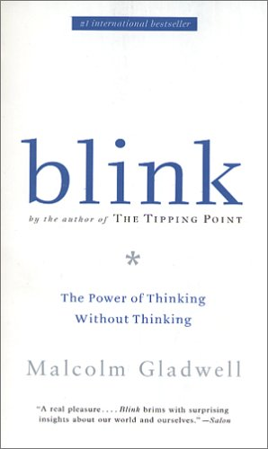Blink . The Power of Thinking Without Thinking