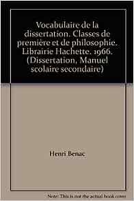vocabulaire de la dissertation henri benac Vocabulaire de la dissertation by henri b nac 2 editions first published in 1949 subjects: academic dissertations, dissertations, academic, french language, glossaries, vocabularies, glossaries, vocabularies, etc.
