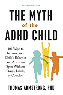 Book Cover: The Myth of the ADHD Child, Revised Edition: 101 Ways to Improve Your Child's Behavior and Attention Span Without Drugs, Labels, or Coercion