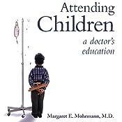Attending Children: A Doctor's Education | [Margaret E. Mohrmann MD]