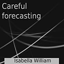 Careful Forecasting Audiobook by Isabella William Narrated by Isabella William