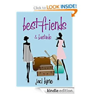 Free Kindle Book: Best Friends and Bastards, by Jaci Byrne. Publisher: Jaci Byrne; 1 edition (December 16, 2011)