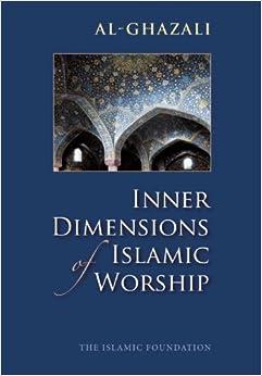 Inner Dimensions of Islamic Worship: Al Ghazali, Muhtar Holland