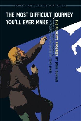 The Most Difficult Journey You'll Ever Make: The Pilgrim's Progress: a Modernized Christian Classic (Christian Classics for Today), John Bunyan