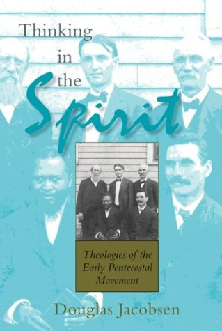 Thinking in the Spirit: Theologies of the Early Pentecostal Movement, DOUGLAS G. JACOBSEN