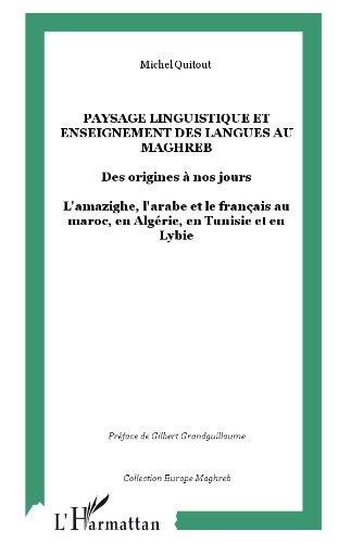 Michel Quitout - Paysage linguistique et enseignement des langues au Magreb des origines à nos jours : L'amazighe, l'arabe et le français au Maroc, en Algérie, en Tunisie et en Libye