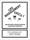 Life Management Skills I: Reproducible Activity Handouts Created for Facilitators