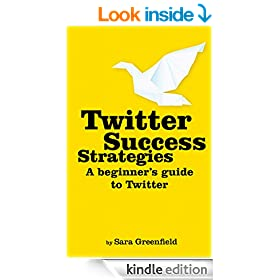 Twitter Success Strategies: A Beginner's Guide To Twitter (Social Media Success Strategies Book 2)