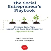 The Social Entrepreneur's Playbook, Expanded Edition: Pressure Test, Plan, Launch and Scale Your Social Enterprise Expanded Edition | [Ian C. MacMillan, James D. Thompson]