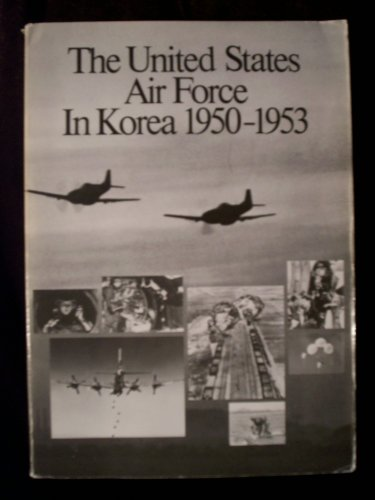 The United States Air Force in Korea, 1950-1953, Robert F. Futrell