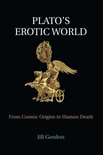Plato's Erotic World: From Cosmic Origins to Human Death