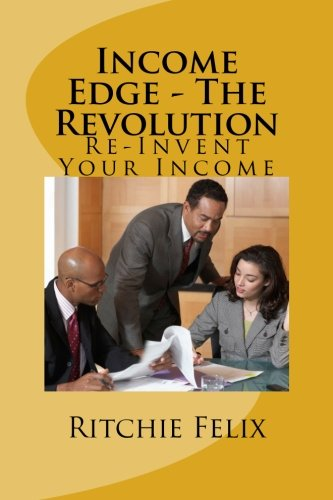 Book: Income Edge - The Revolution - Re-Invent Your Income by Ritchie Felix