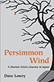 img - for Persimmon Wind: A Martial Artist's Journey in Japan book / textbook / text book