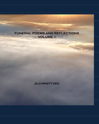 Funeral Poems And Reflections - Volume I: A Contemporary Collection of Memorial and Funeral Poetry PDF