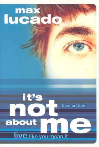 Its Not About Me Teen Edition, MAX LUCADO