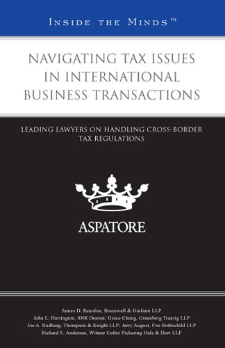 Navigating Tax Issues in International Business Transactions: Leading Lawyers on Handling Cross-Border Tax Regulations (Inside the Minds)