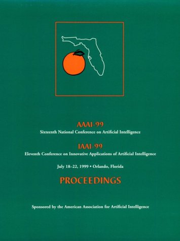 AAAI-99: Proceedings of the Sixteenth National Conference on Artificial Intelligence and                 The Eleventh Annual Conference on Innovative Applications of Artificial                 Intelligence