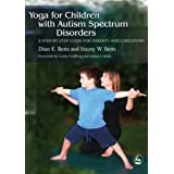 Yoga for Children with Autism Spectrum Disorders: A Step-by-Step Guide for Parents and Caregiversby Dion E. Betts
