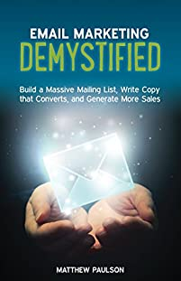 Email Marketing Demystified: Build A Massive Mailing List, Write Copy That Converts And Generate More Sales by Matthew Paulson ebook deal