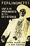 Unfair Arguments with Existence: Seven Plays for New Theatre.