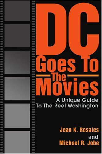 Dc Goes to the Movies: A Unique Guide to the Reel Washington