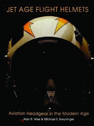 Jet Age Flight Helmets: Aviation Headgear in the Modern Age (Schiffer Military History)