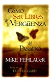 img - for Como Ser Libres De LA Verguenza Del Pasado (Spanish Edition) book / textbook / text book