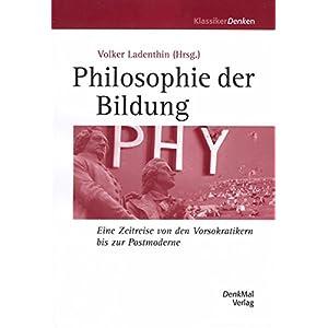 Philosophie der Bildung: Eine Zeitreise von den Vorsokratikern bis zur Postmoderne