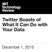Twitter Boasts of What It Can Do with Your Data Audiobook by Tom Simonite Narrated by Todd Mundt
