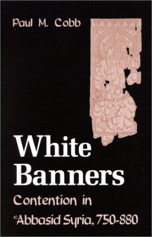 White Banners: Contention in 'Abbasid Syria, 750-880 (SUNY Series in Medieval Middle East History)