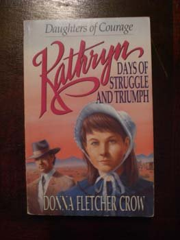 Kathryn: Days of Struggle and Triumph (Daughters of Courage), Crow,Donna Fletcher