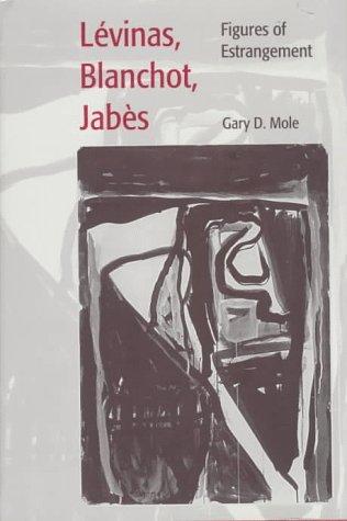 Levinas, Blanchot, Jabes: Figures of Estrangement (Comparative Studies in European Literature and Philosophy) PDF