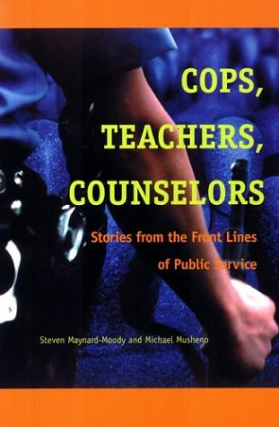 Cops, Teachers, Counsellors: Stories from the Front Lines of Public Service