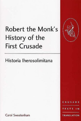 Robert the Monk's History of the First Crusade: Historia Iherosolimitana (Crusade Texts in Translation) (Crusade Texts in Translation)