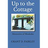 Up to the Cottage: Memories of Muskokaby Grant D. Fairley