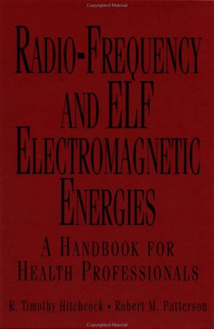 Radio-Frequency And Elf Electromagnetic Energies: A Handbook For Health Professionals (Industrial Health & Safety)