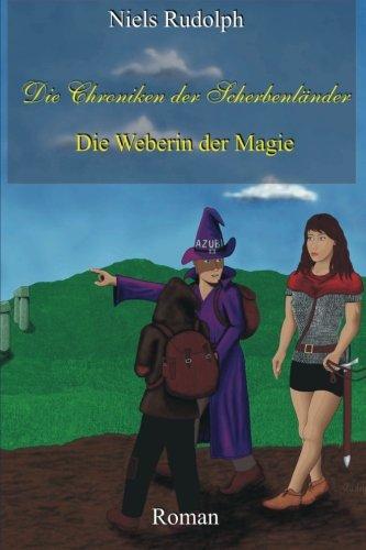 Die Weberin der Magie: Die Chroniken der Scherbenländer: Volume 1