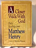 A Closer Walk with God: Daily Readings from Matthew Henry (0310517001) by Henry, Matthew