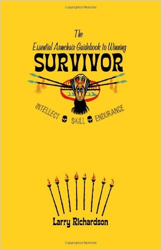 The Essential Armchair Guide to Winning Survivor written by Larry Richardson