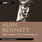 The Clothes They Stood Up In | [Alan Bennett]