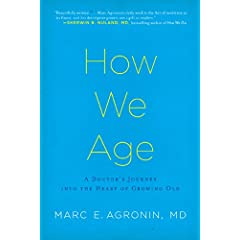 Learn more about the book, How We Age: A Doctor's Journey into the Heart of Growing Old