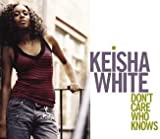 echange, troc Keisha Ft Cassidy White - Don't Care Who Knows