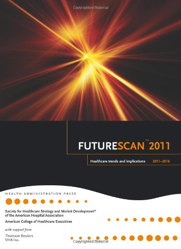 Futurescan 2011: Healthcare Trends and Implications...